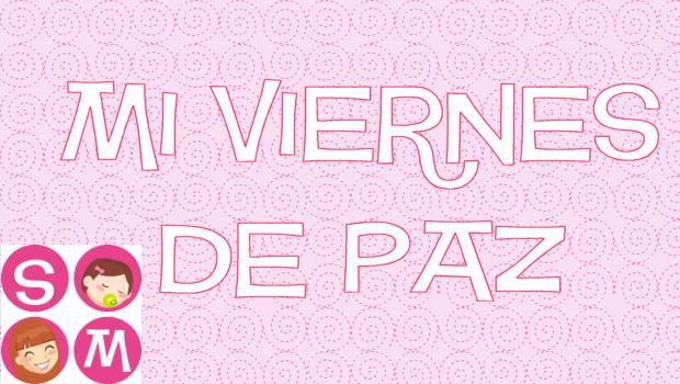 mi viernes de paz soy mama blog