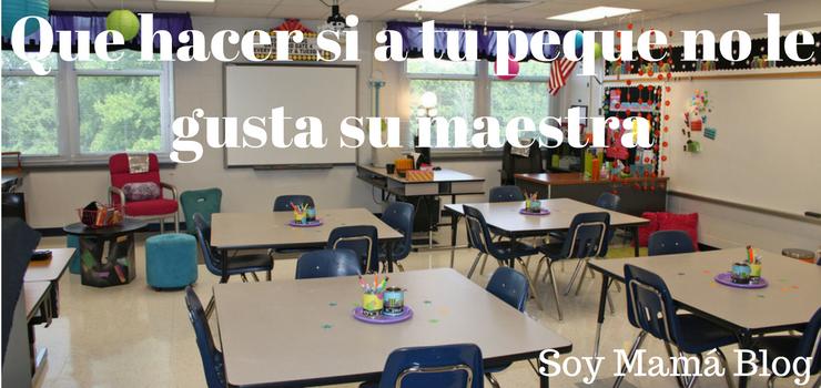 Que hacer si a tu peque no le gusta su maestra en Soy Mama Blog