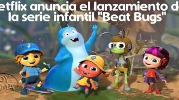 Netflix anuncia el lanzamiento de serie infantil Beat Bugs