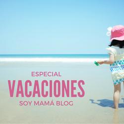 Especial Vacaciones en Soy MamáBlog