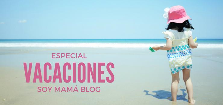 """Especial #Vacaciones"""" en Soy Mamá Blog"""